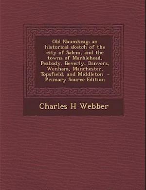 Bog, paperback Old Naumkeag af Charles H. Webber