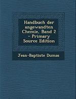Handbuch Der Angewandten Chemie, Band 2 af Jean-Baptiste Dumas