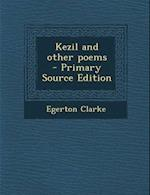 Kezil and Other Poems af Egerton Clarke