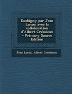 Daubigny Par Jean Laran; Avec La Collaboration D'Albert Cremieux af Albert Cremieux, Jean Laran