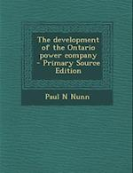 The Development of the Ontario Power Company af Paul N. Nunn
