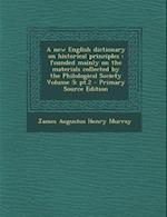 A New English Dictionary on Historical Principles af James Augustus Henry Murray
