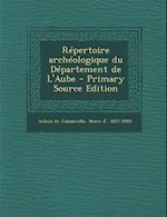 Repertoire Archeologique Du Departement de L'Aube af Henri D' Arbois De Jubainville
