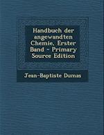 Handbuch Der Angewandten Chemie, Erster Band af Jean-Baptiste Dumas
