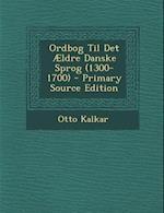 Ordbog Til Det Aeldre Danske Sprog (1300-1700)