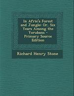 In Afric's Forest and Jungle af Richard Henry Stone