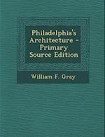Philadelphia's Architecture af William F. Gray