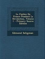 Justice En France Pendant La Revolution, Volume 1 af Edmond Seligman