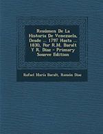 Resumen de La Historia de Venezuela, Desde ... 1797 Hasta ... 1830, Por R.M. Baralt y R. Diaz af Ramon Diaz, Rafael Maria Baralt