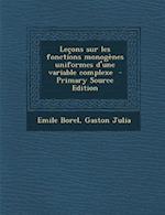 Lecons Sur Les Fonctions Monogenes Uniformes D'Une Variable Complexe af Emile Borel, Gaston Julia