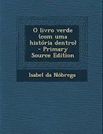 O Livro Verde (Com Uma Historia Dentro) af Isabel Da Nobrega