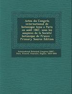Actes Du Congres International de Botanique Tenu a Paris En Aout 1867, Sous Les Auspices de La Societe Botanique de France af Eugene Fournier