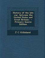 History of the Late War, Between the United States and Great Britain; af J. C. Gilleland