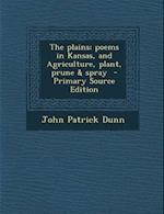 The Plains; Poems in Kansas, and Agriculture, Plant, Prune & Spray af John Patrick Dunn