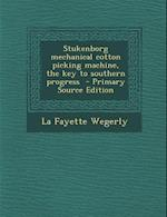 Stukenborg Mechanical Cotton Picking Machine, the Key to Southern Progress af La Fayette Wegerly