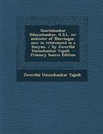 Gaorishankar Udayashankar, G.S.I., Ex-Minister of Bhavnagar, Now in Retirement as a Sanyasi. / By Javerilal Umiashankar Yajnik - Primary Source Editio af Javerilal Umiashankar Yajnik