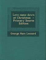 Love Came Down at Christmas af George Hare Leonard