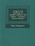 Origins and Meanings of Popular Phrases and Names af Basil Hargrave