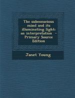 Subconscious Mind and Its Illuminating Light; An Interpretation af Janet Young