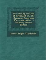 Coming Conflict of Nationso8 Or, the Japanese-American War; A Narrative af Ernest Hugh Fitzpatrick