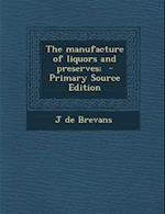 Manufacture of Liquors and Preserves; af J. De Brevans