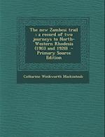 New Zambesi Trail; A Record of Two Journeys to North-Western Rhodesia (1903 and 1920) af Catharine Winkworth Mackintosh