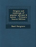 Origins and Meanings of Popular Phrases & Names af Basil Hargrave
