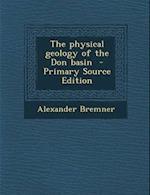 Physical Geology of the Don Basin af Alexander Bremner