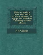 Khaki Crusaders. with the South African Artillery in Egypt and Palestine af F. H. Cooper