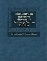 Immunity in Infective Diseases - Primary Source Edition af Elie Metchnikoff, Francis G. Binnie