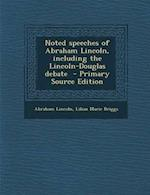 Noted Speeches of Abraham Lincoln, Including the Lincoln-Douglas Debate af Abraham Lincoln, Lilian Marie Briggs