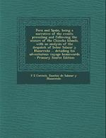 Peru and Spain, Being a Narrative of the Events Preceding and Following the Seizure of the Chincha Islands, with an Analysis of the Despatch of Senor af Eusebio De Salazar y. Mazarredo, F. E. Cerruti