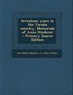 Seventeen Years in the Yoruba Country. Memorials of Anna Hinderer af C. a. Hone, D. Hone, Anna Martin Hinderer