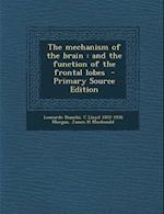 The Mechanism of the Brain af Leonardo Bianchi, James H. MacDonald, C. Lloyd 1852-1936 Morgan