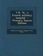 V.R. 76; A French Military Hospital af Margaret Storrs Turner, Harold James Reckitt