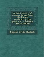 A Short History of Modern Europe from the French Revolution to the Great War af Eugene Lewis Hasluck
