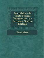 Les Cahiers de L'Anti-France Volume No. 2 af Jean Maxe