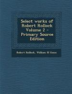 Select Works of Robert Rollock Volume 2 af William M. Gunn, Robert Rollock