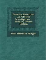 German Atrocities af John Hartman Morgan