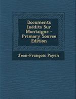 Documents Inedits Sur Montaigne af Jean-Francois Payen