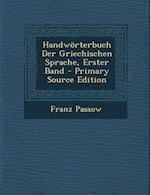 Handworterbuch Der Griechischen Sprache, Erster Band