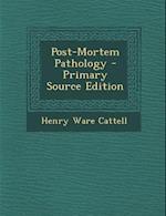 Post-Mortem Pathology af Henry Ware Cattell