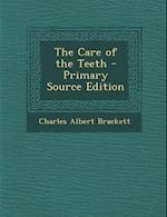 The Care of the Teeth af Charles Albert Brackett