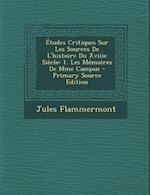 Etudes Critiques Sur Les Sources de L'Histoire Du Xviiie Siecle af Jules Flammermont