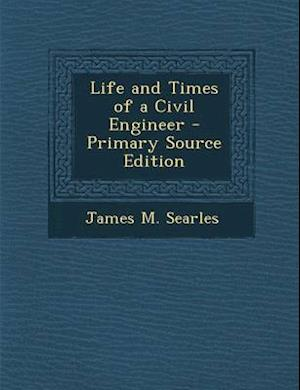 Bog, paperback Life and Times of a Civil Engineer af James M. Searles