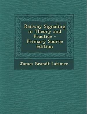 Bog, paperback Railway Signaling in Theory and Practice af James Brandt Latimer
