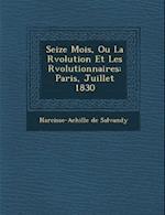 Seize Mois, Ou La R Volution Et Les R Volutionnaires af Narcisse-Achille De Salvandy