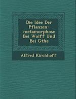 Die Idee Der Pflanzen-Metamorphose Bei Wolff Und Bei G the