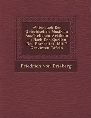 W Rterbuch Der Griechischen Musik in Ausf Hrlichen Artikeln ...