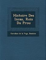 Histoire Des Incas, Rois Du P Rou af Baudoin